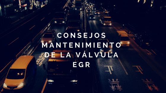 Consejos de mantenimiento de la válvula EGR